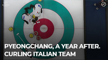 PyeongChang, a year after. Curling Italian Team